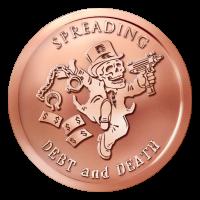 1 oz 2015 Spreading Debt and Death Bankster Copper Round